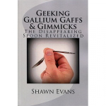 Geeking Galliun Gaffs & Gimmicks by Shawn Evans - Book